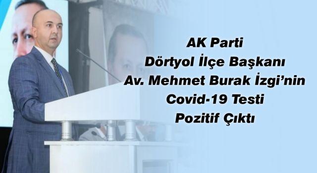 AK Parti Dörtyol İlçe Başkanı İzgi'nin Covid-19 testi pozitif çıktı