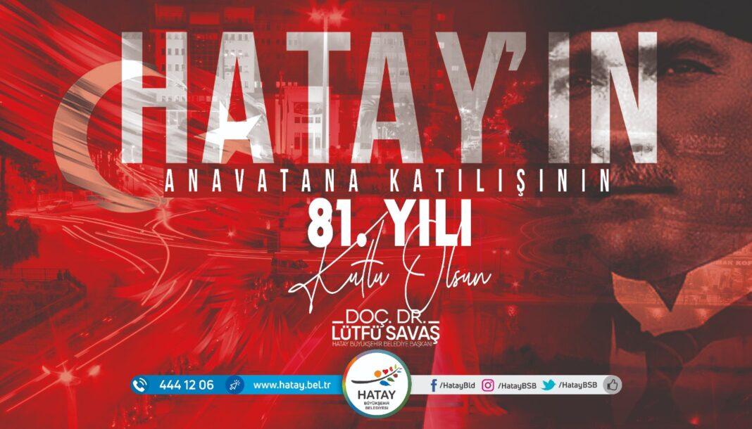 Hatay'ın Anavatana Katılışının 81'inci Yılı Kutlu Olsun