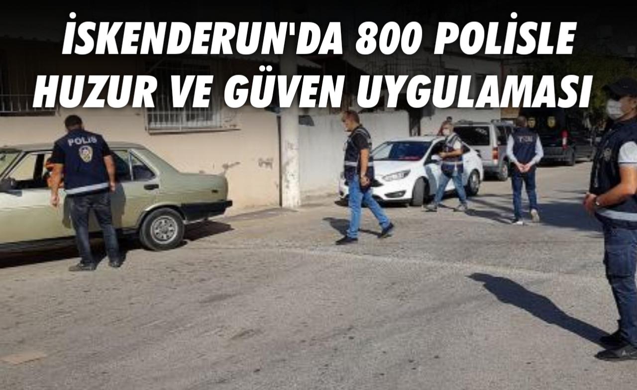 İskenderun'da 800 Polisle huzur ve güven uygulaması…
