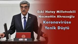 Eski Hatay Milletvekili Necmettin Ahrazoğlu koronavirüse yenik düştü