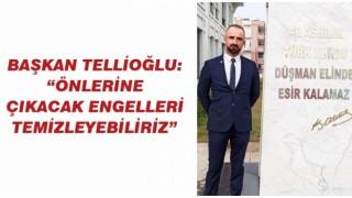 """BAŞKAN TELLİOĞLU: """"ÖNLERİNE ÇIKACAK ENGELLERİ TEMİZLEYEBİLİRİZ"""""""