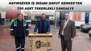 HAYIRSEVER İŞ İNSANI DAVUT GERKES'TEN 250 ADET TEKERLEKLİ SANDALYE