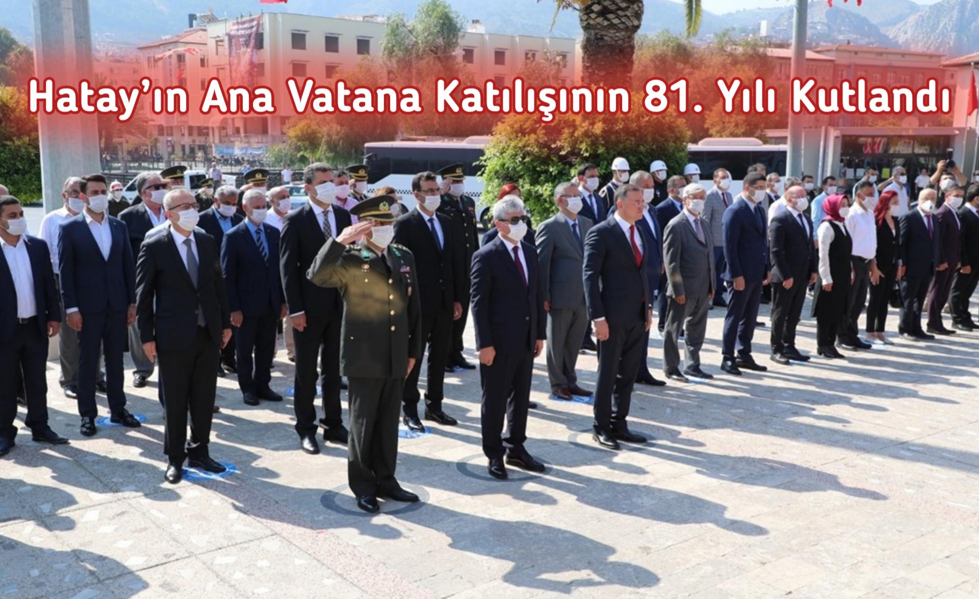Hatay'ın Ana Vatana Katılışının 81. Yılı Kutlandı