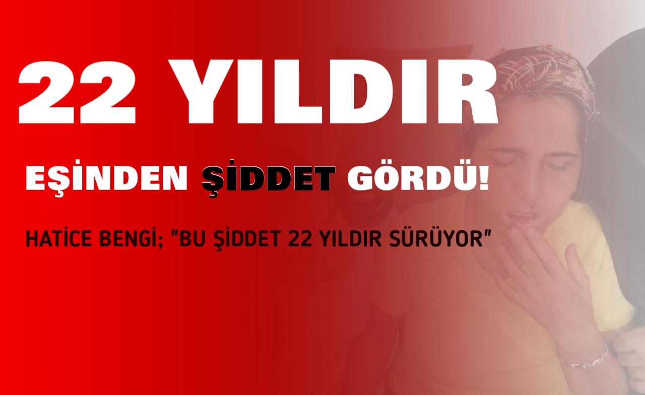 """HATİCE BENGİ; """"BU ŞİDDET 22 YILDIR SÜRÜYOR"""""""