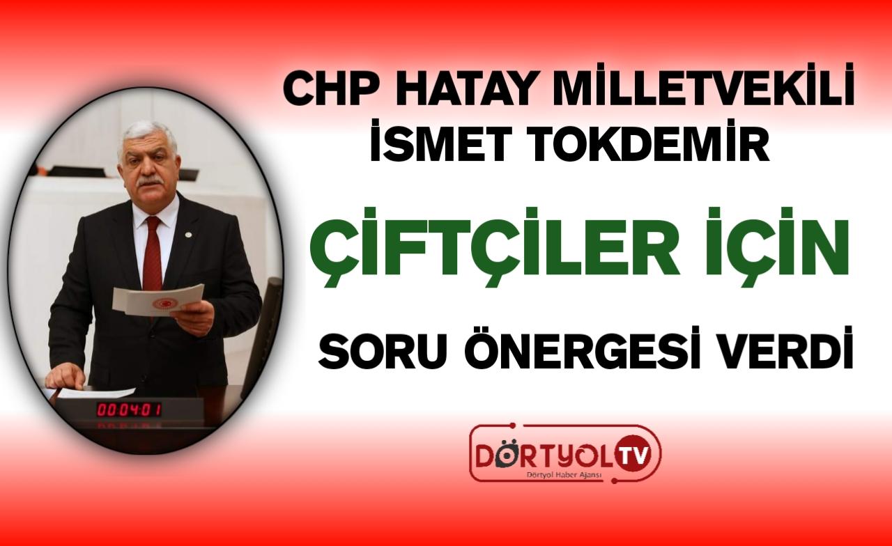 CHP Hatay Milletvekili İsmet Tokdemir Soru Önergesi Verdi