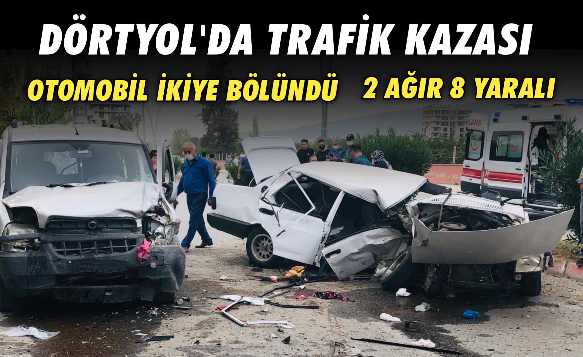 Dörtyol'da trafik kazası otomobil ikiye bölündü: 2'si ağır 8 yaralı