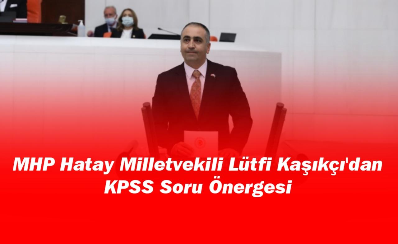 MHP Hatay Milletvekili Lütfi Kaşıkçı'dan KPSS Soru önergesi