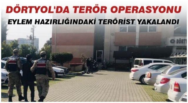 Dörtyol'da Terör Operasyonu