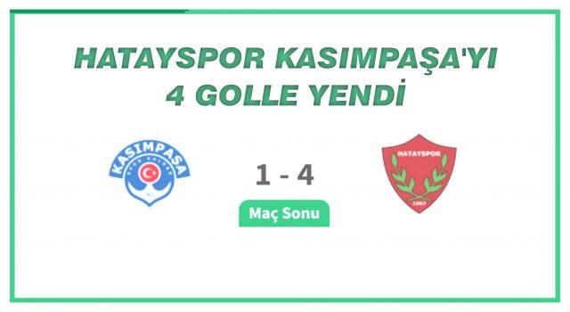 Hatayspor, Kasımpaşa'yı deplasmanda 4 golle yendi