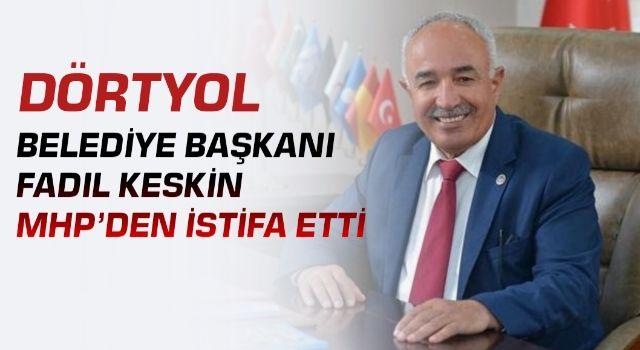 Dörtyol Belediye Başkanı Fadıl Keskin MHP'den istifa etti