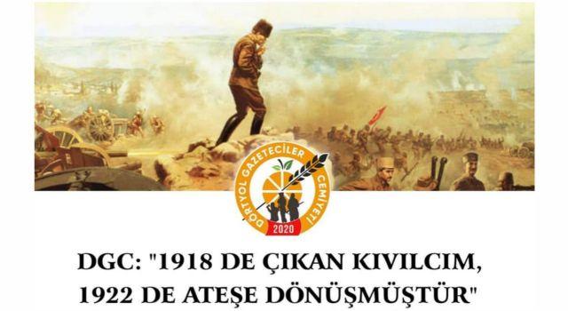 """DGC: """"1918 DE ÇIKAN KIVILCIM, 1922 DE ATEŞE DÖNÜŞMÜŞTÜR"""""""