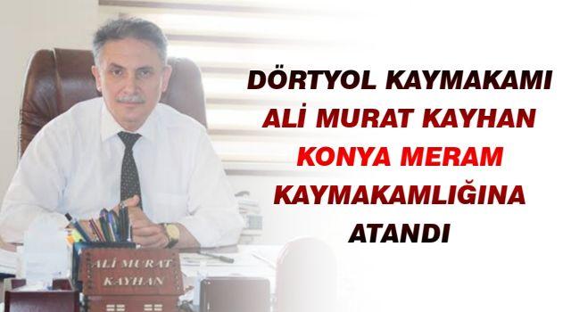 Dörtyol Kaymakamı Ali Murat Kayhan, Konya Meram Kaymakamlığına Atandı
