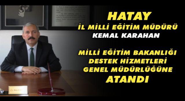 Hatay İl Milli Eğitim Müdürü Kemal Karahan Destek Hizmetleri Genel Müdürlüğüne Atandı
