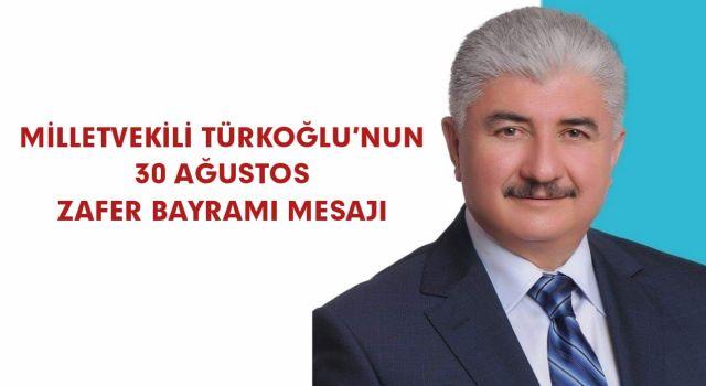 MİLLETVEKİLİ TÜRKOĞLU'NUN 30 AĞUSTOS ZAFER BAYRAMI MESAJI
