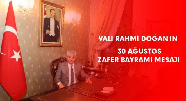 Vali Rahmi Doğan'ın 30 Ağustos Zafer Bayramı Mesajı