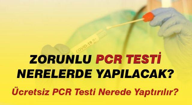 Zorunlu PCR testi nerelerde yapılacak? Ücretsiz PCR testi nerede yaptırılır?