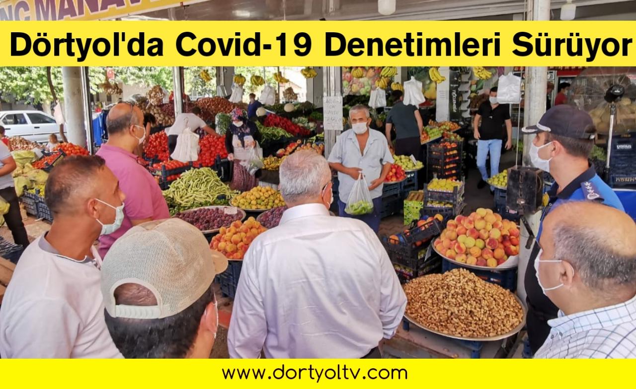 Dörtyol'da Covid-19 denetimleri sürüyor