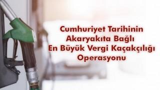 Cumhuriyet tarihinin akaryakıta bağlı en büyük vergi kaçakçılığı operasyonu