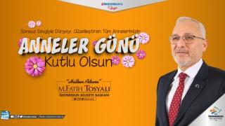 Başkan Fatih Tosyalı'dan Anneler Günü Mesajı