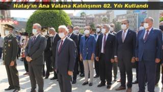Hatay'ın Ana Vatana Katılışının 82. Yılı Kutlandı