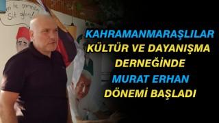 Kahramanmaraşlılar Kültür ve Dayanışma Derneğinde Murat Erhan Dönemi Başladı