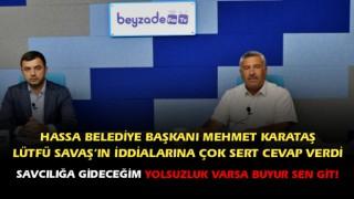 Hassa Belediye Başkanı Mehmet Karataş, Lütfü Savaş'ın iddialarına çok sert cevap verdi