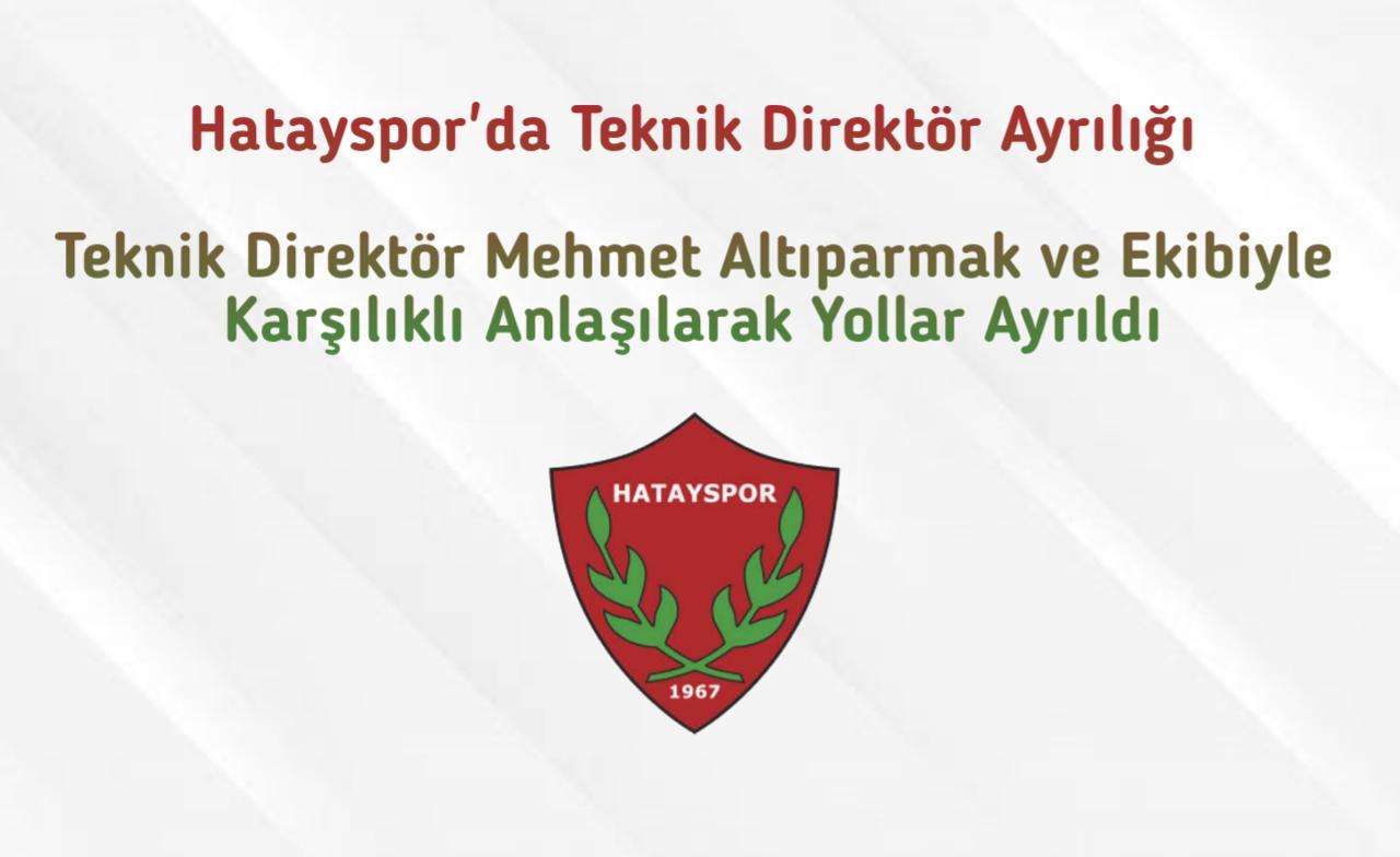 Hatayspor'da Teknik Direktör Mehmet Altıparmak ile yollar ayrıldı