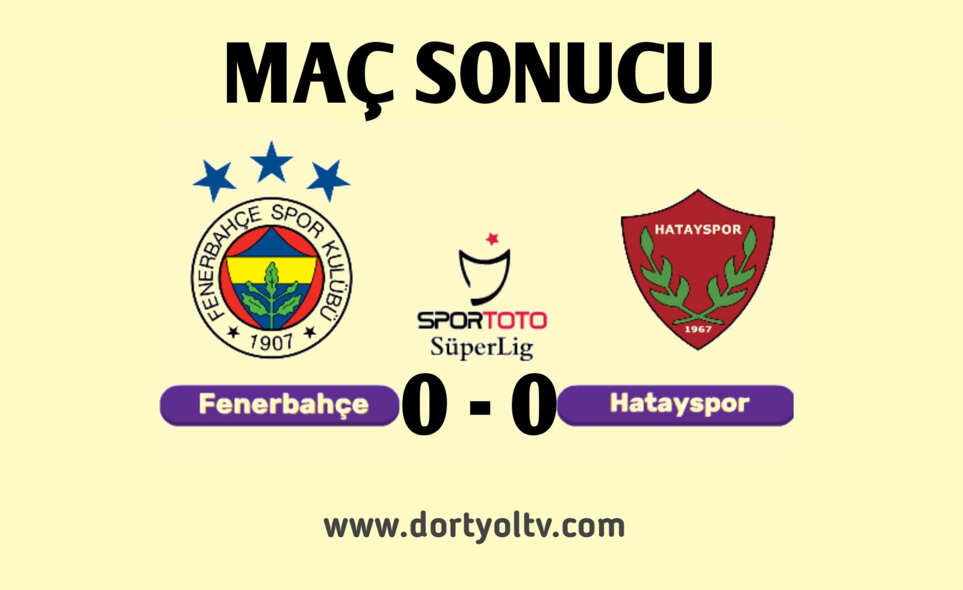 Fenerbahçe 0-0 Hatayspor   Maç Sonucu