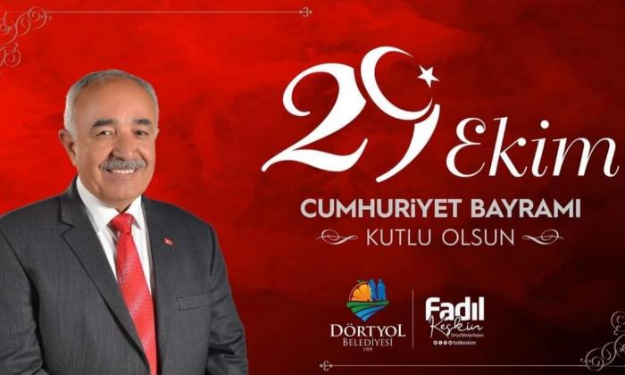 Dörtyol Belediye Başkanı Fadıl Keskin'in 29 Ekim Cumhuriyet Bayramı Kutlama Mesajı