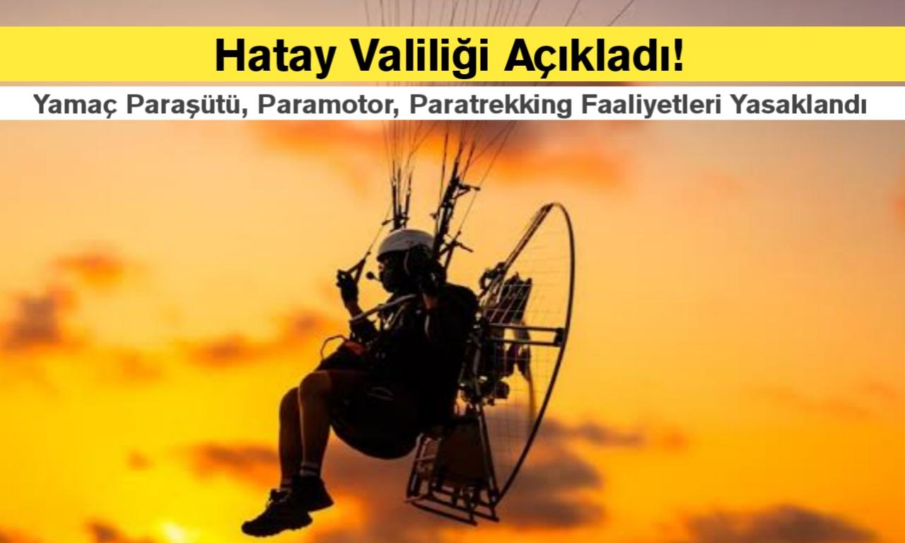 Hatay Valiliği Yamaç Paraşütü, Paramotor kullanımını yasakladı!